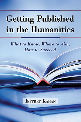 Getting Published in the Humanities By Kahan, Jeffrey